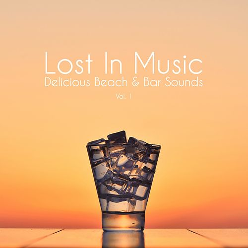 Lost in Music - Delicious Beach & Bar Sounds, Vol. 1 by Various Artists