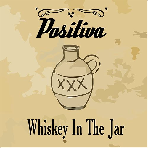 Whiskey In The Jar by Positiva