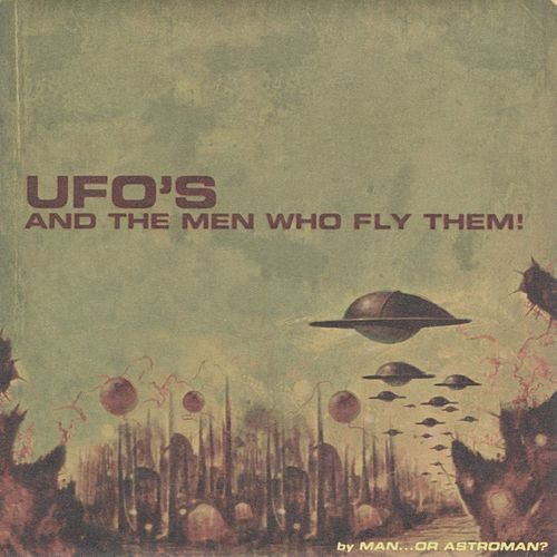 Ufo's and the Men Who Fly Them de Man or Astro-Man?
