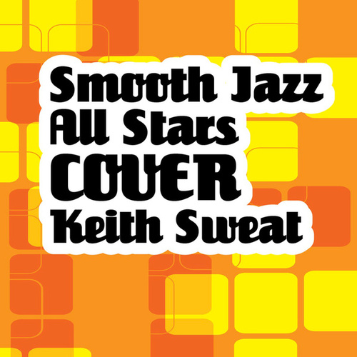 Smooth Jazz All Stars Cover Keith Sweat von Smooth Jazz Allstars