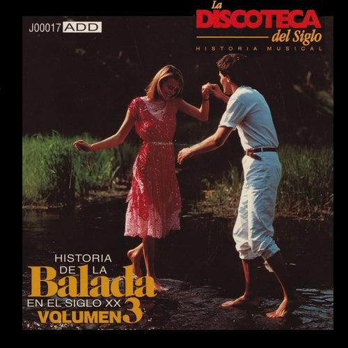 La Discoteca del Siglo: Historia de la Balada en el Siglo XX, Vol. 3 by Various Artists