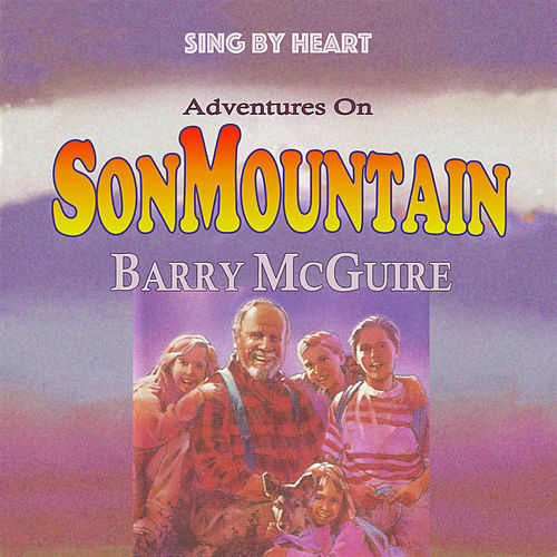 Sing by Heart: Adventures on Son Mountain de Barry McGuire