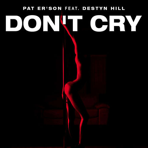 Don't Cry (feat. Destyn Hill) by Paterson