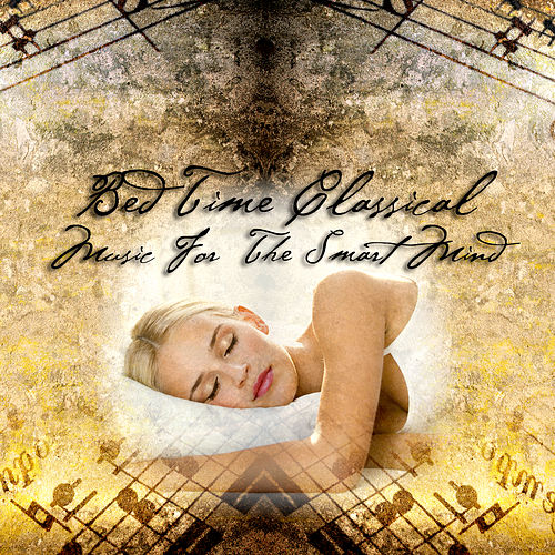 Bedtime Classical - Music For The Smart Mind di Various Artists