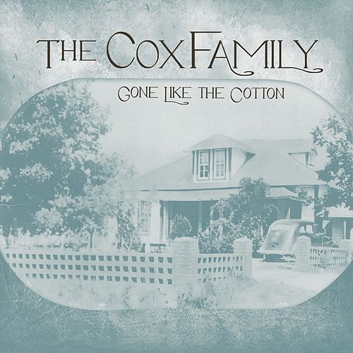 Gone Like The Cotton von The Cox Family