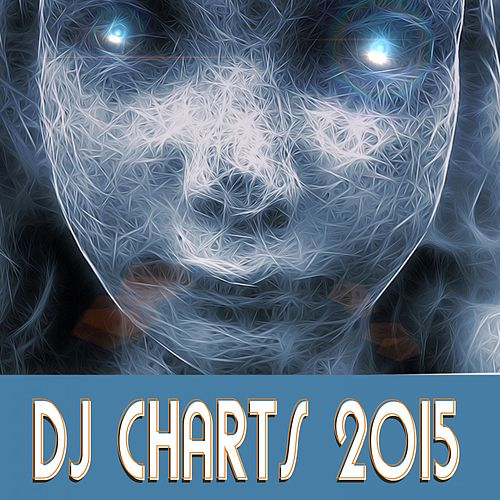 DJ Charts 2015 by Various Artists