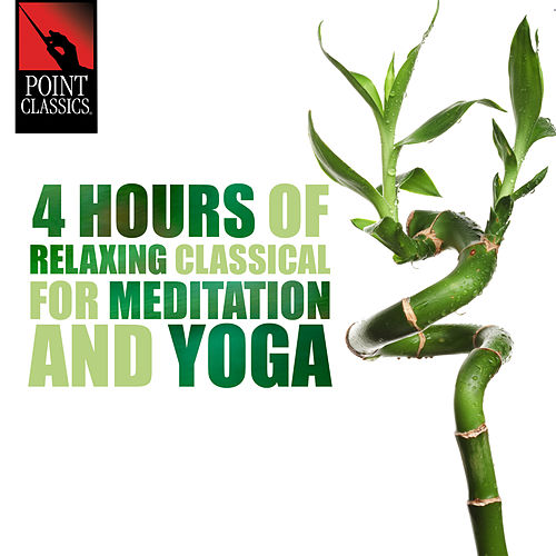 4 Hours of Relaxing Classical for Meditation and Yoga by Various Artists