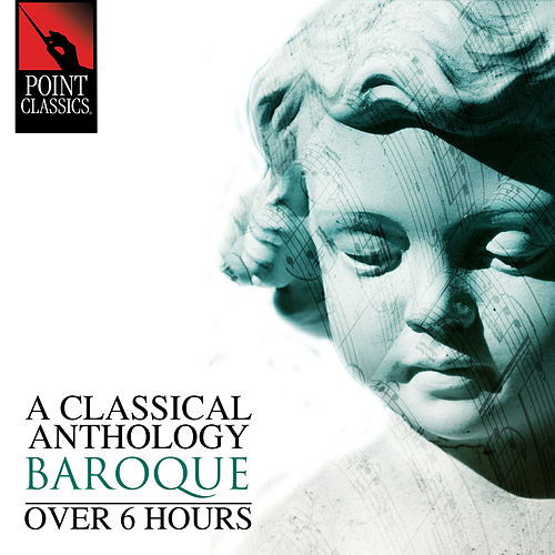 A Classical Anthology: Baroque (Over 6 Hours) by Various Artists