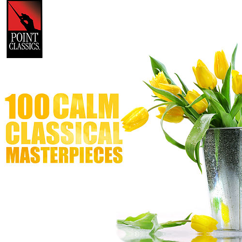 100 Calm Classical Masterpieces by Various Artists