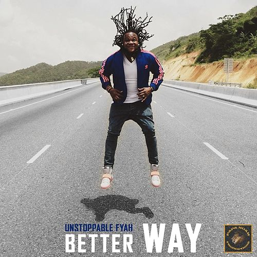 Better Way by Unstoppable Fyah