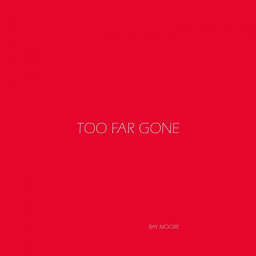 Too Far Gone von Ray Moore