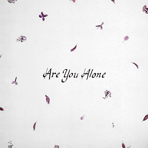 Are You Alone? by Majical Cloudz