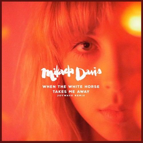 When the White Horse Takes Me Away (Joywave Remix) by Mikaela Davis