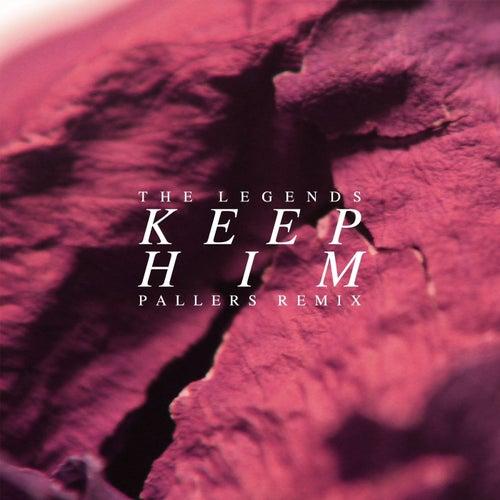 Keep Him (Pallers Remix) - Single de The Legends