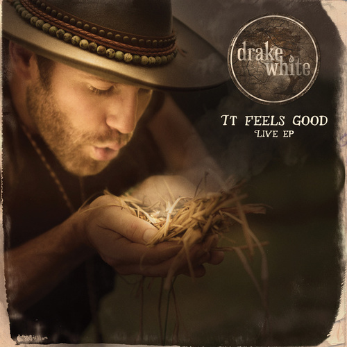 It Feels Good EP by Drake White