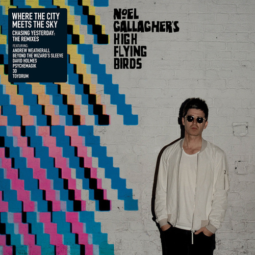 Where The City Meets The Sky: Chasing Yesterday (The Remixes) di Noel Gallagher's High Flying Birds