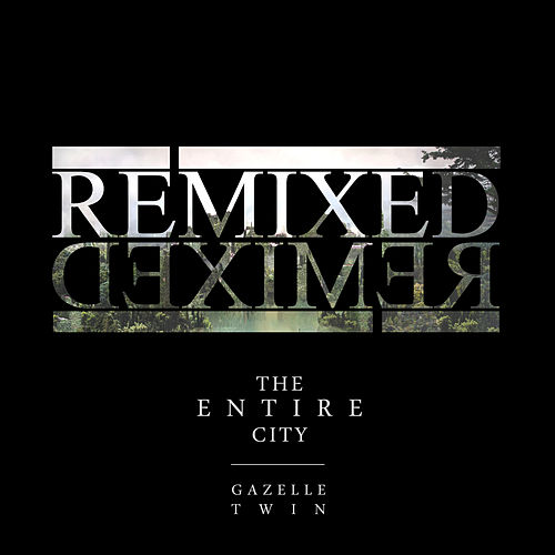 The Entire City Remixed by Gazelle Twin