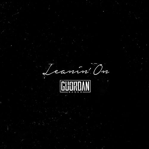 Leanin' On by Guordan Banks