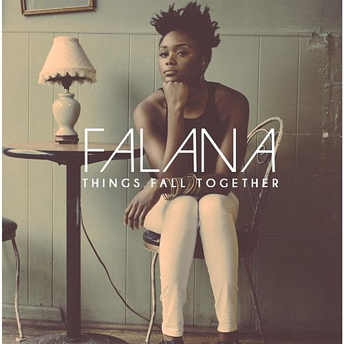 Things Fall Together by Falana