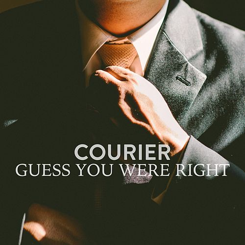 Guess You Were Right by Courier