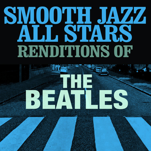 Smooth Jazz All Stars Renditions of The Beatles von Smooth Jazz Allstars