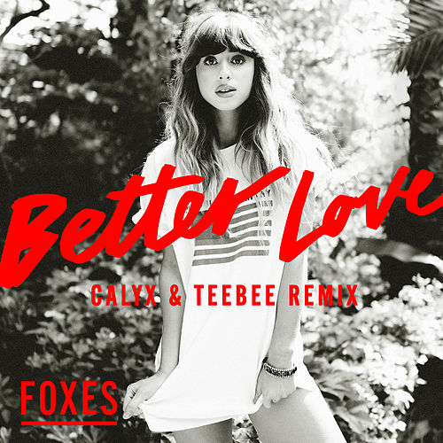Better Love (Calyx & TeeBee Remix) von Foxes