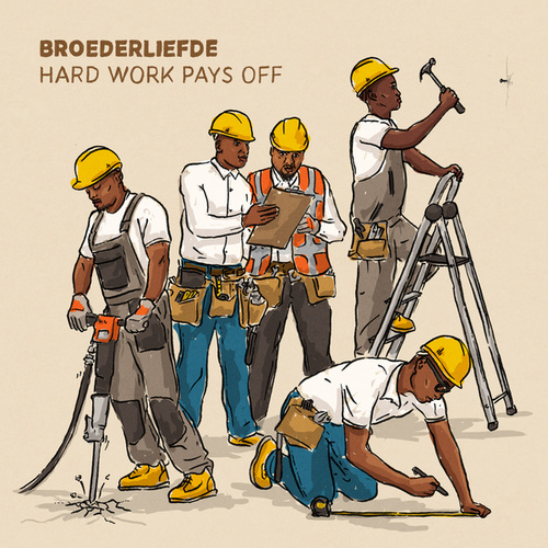 Hard Work Pays Off von Broederliefde