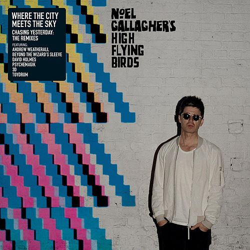 Where the City Meets the Sky (Chasing Yesterday: The Remixes) by Noel Gallagher's High Flying Birds
