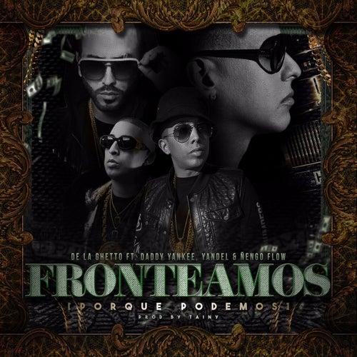 Fronteamos Porque Podemos (feat. Daddy Yankee, Yandel & Nengo Flow) de De La Ghetto