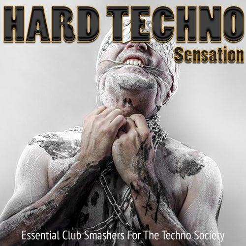 Hard Techno Sensation, Vol. 1 - Essential Club Smashers for the Techno Society von Various Artists