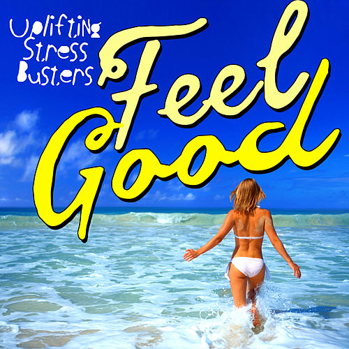 Feel Good! Uplifting Stress Busters de Various Artists