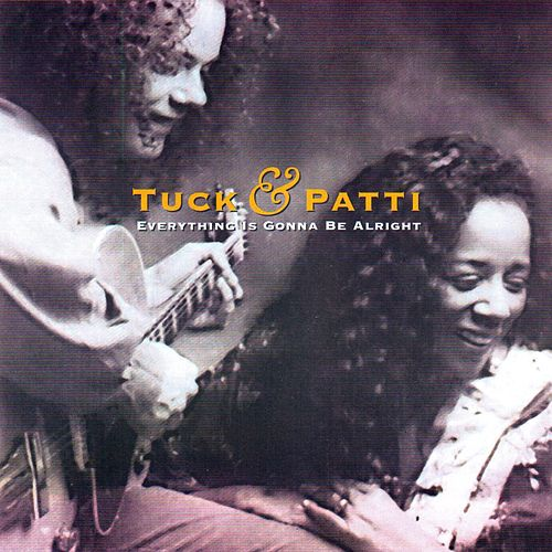 Everything Is Gonna Be Alright by Tuck & Patti