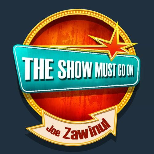 THE SHOW MUST GO ON with Joe Zawinul di Joe Zawinul