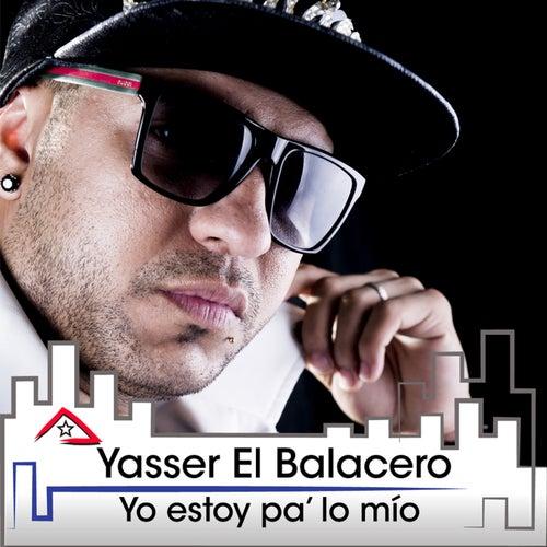 Yo Estoy Pa Lo Mío (Timbaton) de Yasser el Balacero