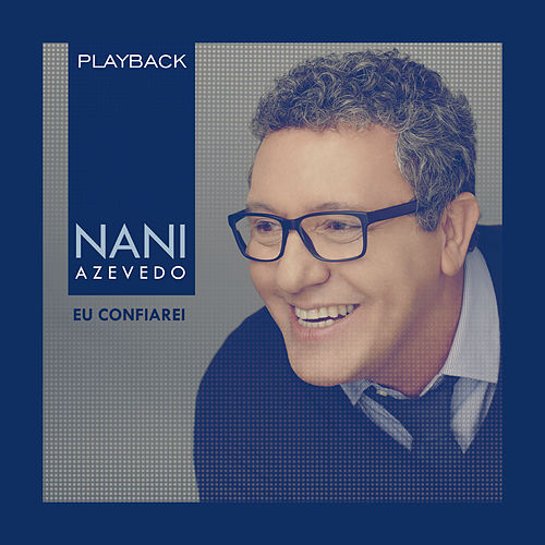 Eu Confiarei (Playback) by Nani Azevedo