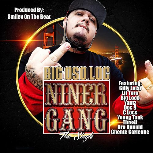 Niner Gang (feat. Gilly Loco, Lil Toro, Big Loco, Yantz, Doc 9, C Locs, Young Tank, Thre4t, Dro Hunnid & Chente Corleone) de Big Oso Loc