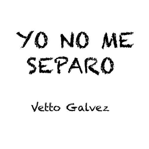 Yo No Me Separo de Vetto Galvez