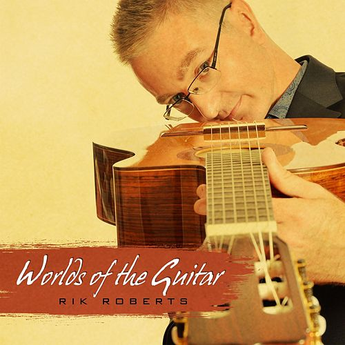 Worlds of the Guitar by Rik Roberts
