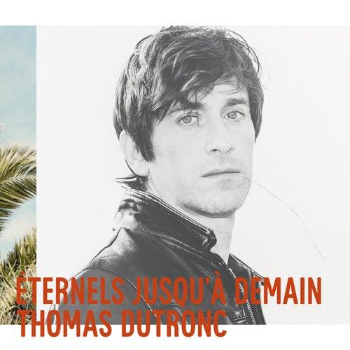 Eternels jusqu'à demain by Thomas Dutronc