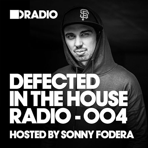 Defected In The House Radio Show: Episode 004 (hosted by Sonny Fodera) von Defected Radio