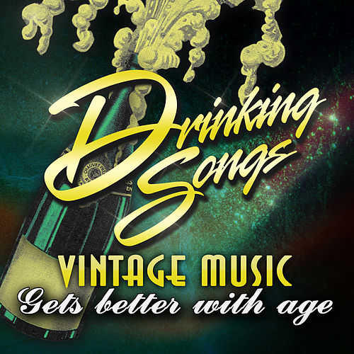 Drinking Songs - Vintage Music Gets Better With Age by Various Artists