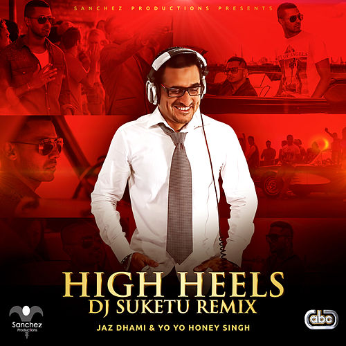 High Heels (DJ Suketu Remix) by Jaz Dhami