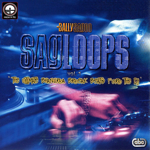 Sagloops Volume 1 - The Ultimate Bhangra Break Beats For The DJ by Bally Sagoo