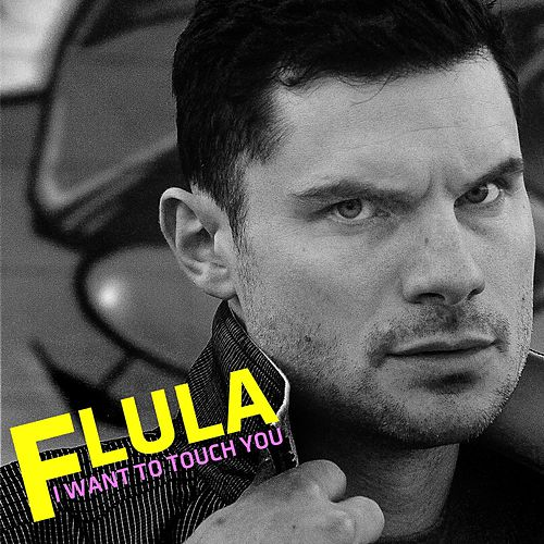 I Want to Touch You von Flula