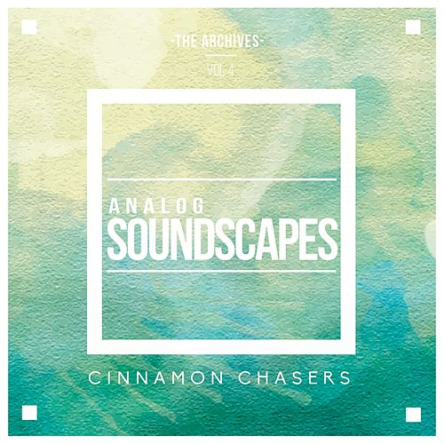 The Archives, Vol. 4: Analog Soundscapes de Cinnamon Chasers