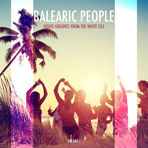 Balearic People - House Grooves from the White Isle,, Vol. 1 von Various Artists