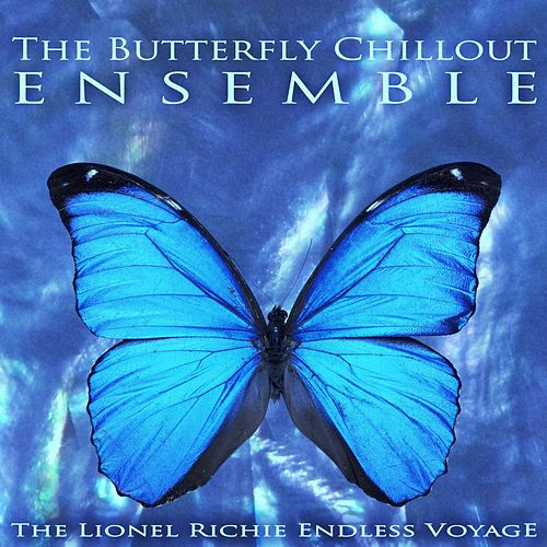 The Lionel Richie Endless Voyage by The Butterfly Chillout Ensemble