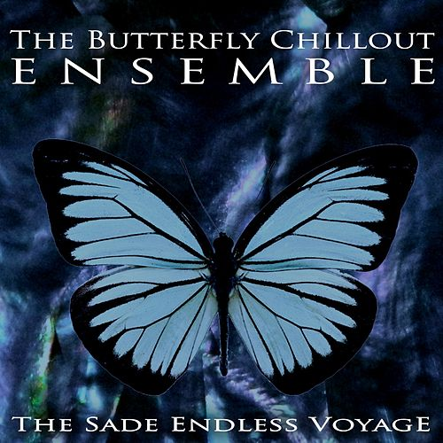 The Sade Endless Voyage by The Butterfly Chillout Ensemble