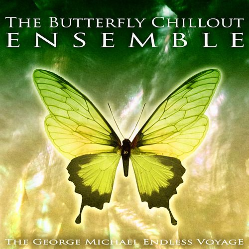 The George Michael Endless Voyage by The Butterfly Chillout Ensemble