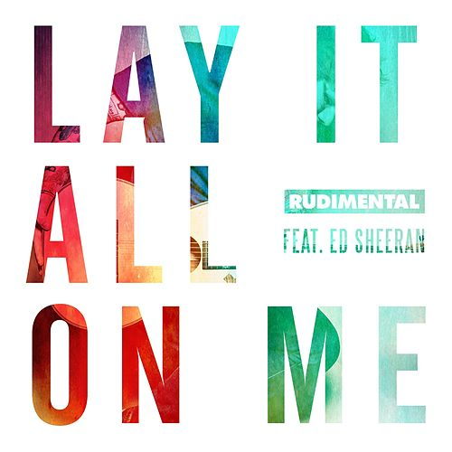 Lay It All On Me (feat. Ed Sheeran) von Rudimental